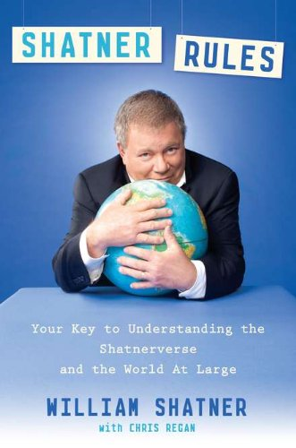 Shatner Rules  Your Guide To Understanding The Shatnerverse And The World At Large