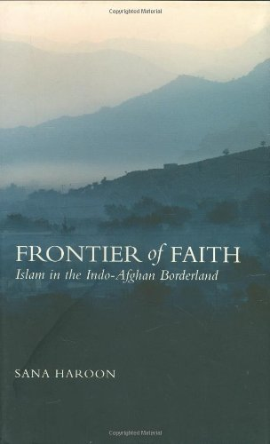 Frontier of Faith: Islam in the Indo-Afghan Borderland (Columbia/Hurst)