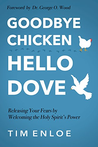 Goodbye Chicken, Hello Dove: Releasing Your Fears By Welcoming the Holy Spirit's Power