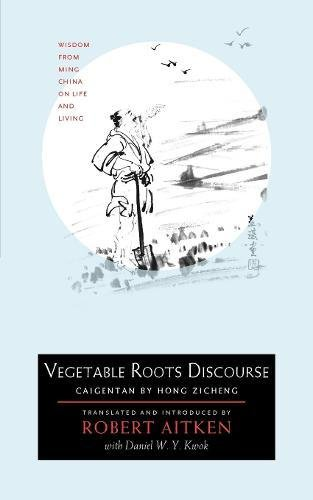 Vegetable Roots Discourse: Wisdom from Ming China on Life and Living (Vegetable Roots Discourse)
