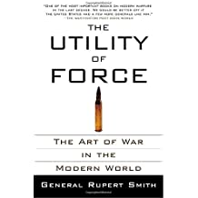 The Utility of Force: The Art of War in the Modern World by Rupert Smith (2008-02-12)
