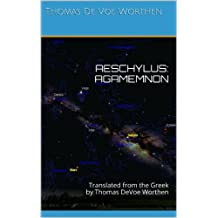 AESCHYLUS: AGAMEMNON: Translated from the Greek by Thomas DeVoe Worthen (AESCHYLUS: THE ORESTEIA Book 1)