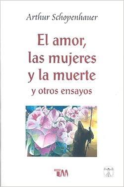 El amor, las mujeres y la muerte y otros ensayos: Varios ...