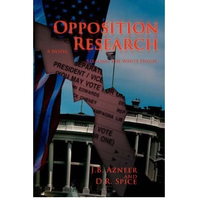 [ [ [ Opposition Research: Stealing the White House [ OPPOSITION RESEARCH: STEALING THE WHITE HOUSE ] By Spice, D R ( Author )May-01-2008 Paperback pdf