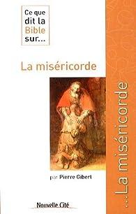 Ce que dit la Bible sur... la miséricorde par Pierre Gibert