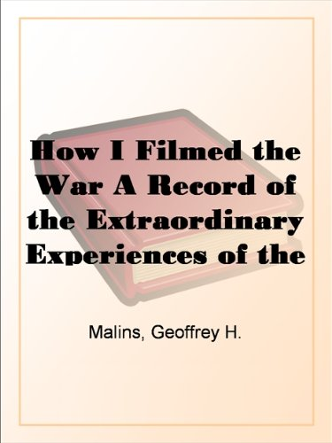 - How I Filmed the War A Record of the Extraordinary Experiences of the Man Who Filmed the Great Somme Battles, etc.
