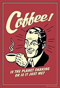 (13x19) Coffee Is The Planet Shaking Or Just Me Funny Retro Poster by Poster