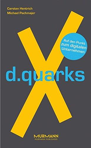 d.quarksX. Auf den Punkt zum digitalen Unternehmen (X-Books.) Taschenbuch – 10. Oktober 2017 Carsten Hentrich Michael Pachmajer Murmann Publishers GmbH 3867745781