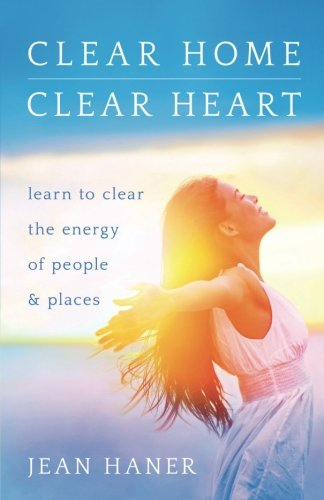 clear-home-clear-heart-learn-to-clear-the-energy-of-people-places