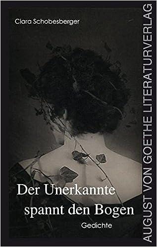 Der Unerkannte Spannt Den Bogen Gedichte German Edition