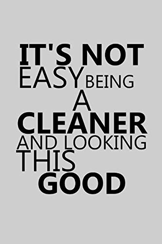 It's Not Easy Being A Cleaner And Looking This Good: Notebook, Journal or Planner | Size 6 x 9 | 110 Lined Pages | Office Equipment | Great Gift idea for Christmas or Birthday for a Cleaner (Works Cleanser This)