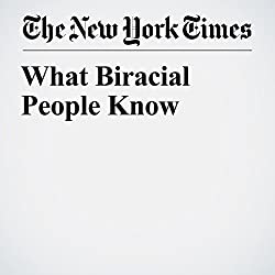 What Biracial People Know