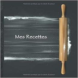 Mes Recettes Mon Cahier Des Recettes Livre De Cuisine