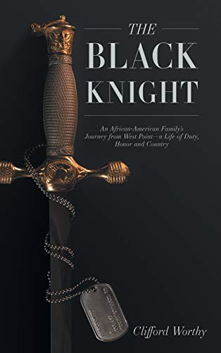 The Black Knight, Hardcover: An African-American Family's Journey from West Point-A Life of Duty, Honor and Country ()