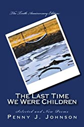 The Last Time We Were Children: The Tenth Anniversary Edition: Selected and New Poems