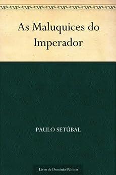 As Maluquices do Imperador por [Setúbal, Paulo]