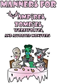 Manners for Vampires, Werewolves, Zombies and other assorted Monsters