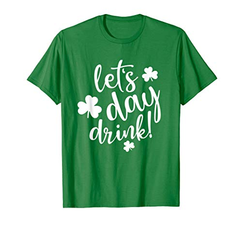 Lets Day Drink St Pattys Day Shamrock Green Shirt Top Women -