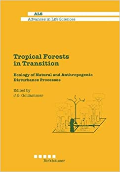 Book Tropical Forests in Transition: Ecology of Natural and Anthropogenic Disturbance Processes (Advances in Life Sciences)