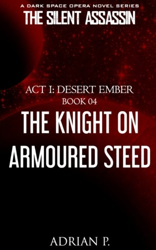 The Knight on Armoured Steed (The Silent Assassin) (Volume 4) (Armoured Knight)