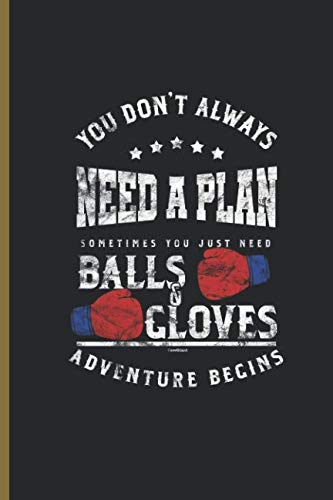(You Dont always Need a Plan Sometimes  you just need balls and gloves: for Training Log and Diary  Journal For Boxing Lover (6