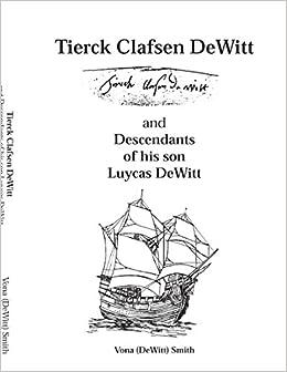 Book Tierck Clafsen DeWitt and Descendants of His Son Luycas DeWitt