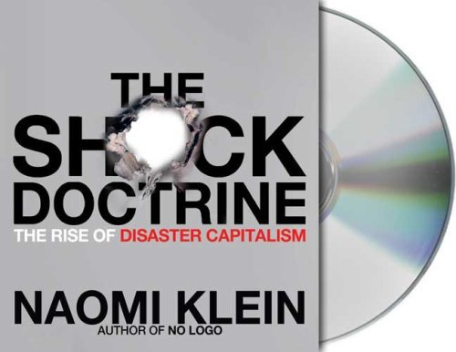By Naomi Klein: The Shock Doctrine: The Rise of Disaster Capitalism [Audiobook]