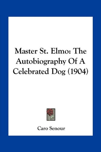 Master St. Elmo: The Autobiography Of A Celebrated Dog (1904) ebook
