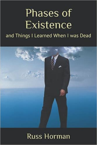 Phases of Existence: and Things I Learned When I was Dead
