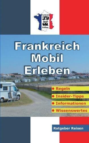 Frankreich-Mobil-Erleben: Reise-Ratgeber für mobile Urlauber Taschenbuch – 15. Mai 2018 Claus Schöttle Books on Demand 3752859342 TRAVEL / General