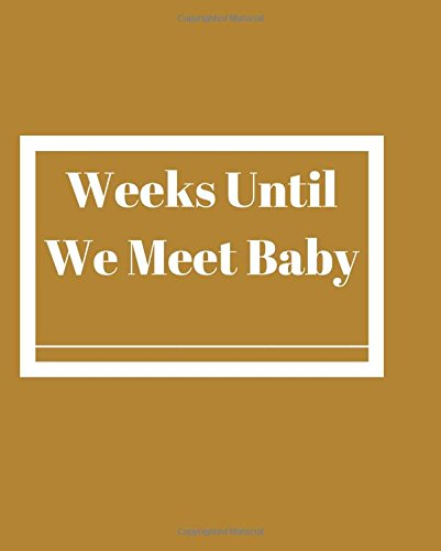 Weeks Until We Meet Baby: Expectant Moms To Be Gift   120 Page Notebook With A Custom Saying Cover PDF ePub ebook