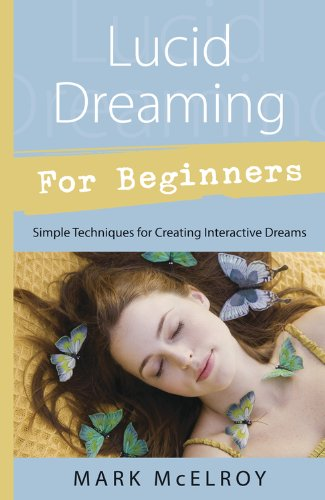Lucid Dreaming for Beginners: Simple Techniques for Creating Interactive Dreams (For Beginners (Llewellyn's))
