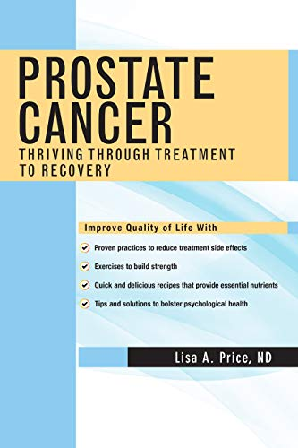 Prostate Cancer: Thriving Through Treatment to Recovery by Lisa A. Price ND