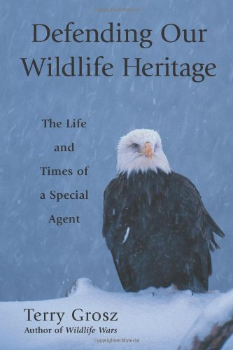 Download Defending Our Wildlife Heritage: The Life and Times of a Special Agent pdf