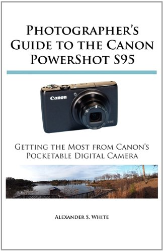 Photographers Guide to the Canon PowerShot S95: Getting the Most from Canons Pocketable Digital Camera