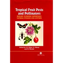 Tropical Fruit Pests and Pollinators: Biology, Economic Importance, Natural Enemies and Control
