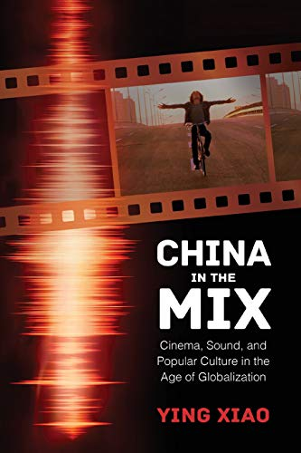 China in the Mix: Cinema, Sound, and Popular Culture in the Age of Globalization
