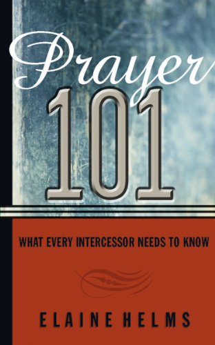 Prayer 101: What Every Intercessor Needs to Know by [Helms, Elaine]