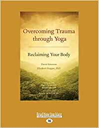Overcoming Trauma Through Yoga: Reclaiming Your Body: Amazon ...