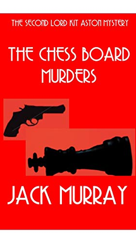 The Chess Board Murders: The Second Lord Kit Aston Mystery ()