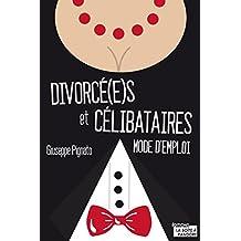Divorcé(e)s et célibataires: Mode d'emploi (French Edition)