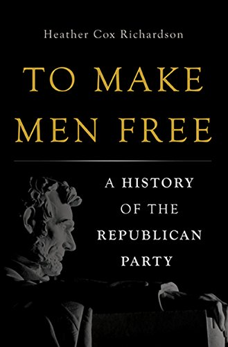 To make men free a history of the republican party kindle edition to make men free a history of the republican party by richardson heather fandeluxe Gallery