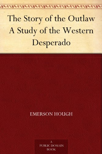 #freebooks – The Story of the Outlaw: A Study of the Western Desperado by Emerson Hough