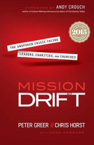 Mission Drift: The Unspoken Crisis Facing Leaders, Charities, and Churches