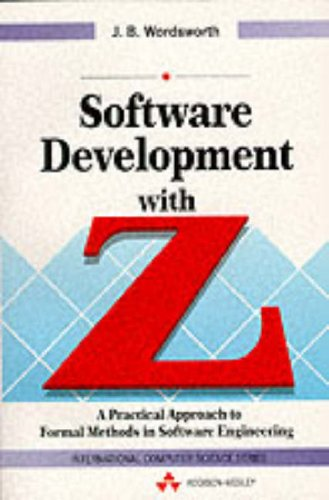 Software Development With Z  A Practical Approach To Formal Methods In Software Engineering  International Computer Science Series