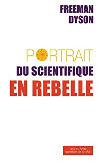 Portrait du scientifique en rebelle par Dyson