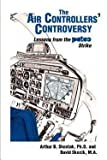 img - for The Air Controllers' Controversy : Lessons from the Patco Strike (Paperback)--by Arthur Shostak [2006 Edition] book / textbook / text book