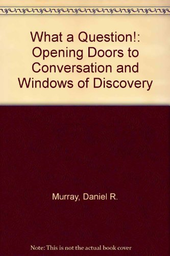 What a Question!: Opening Doors to Conversation and Windows