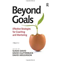 Beyond Goals: Effective Strategies for Coaching and Mentoring