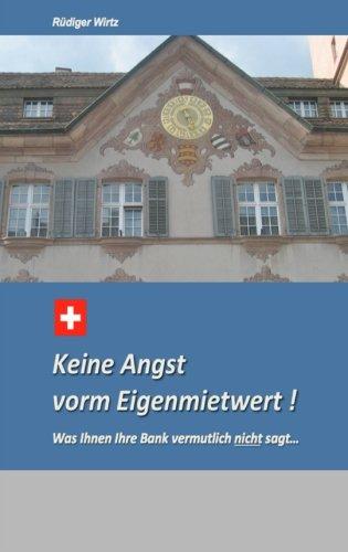 Keine Angst vorm Eigenmietwert: Was Ihnen Ihre Bank vermutlich nicht sagt. Taschenbuch – 13. November 2015 Mr Ruediger Wirtz 1519147694